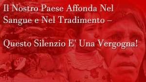 Il Nostro Paese Affonda Nel Sangue e Nel Tradimento - Questo Silenzio E' Una Vergogna!